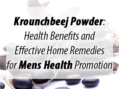 Krounchbeej Powder Benefits, kounchbeej powder, mens health, herbal supplements for men, best supplements for men